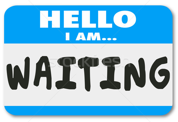 hello i am waiting name tag patient anticipation late delay stock